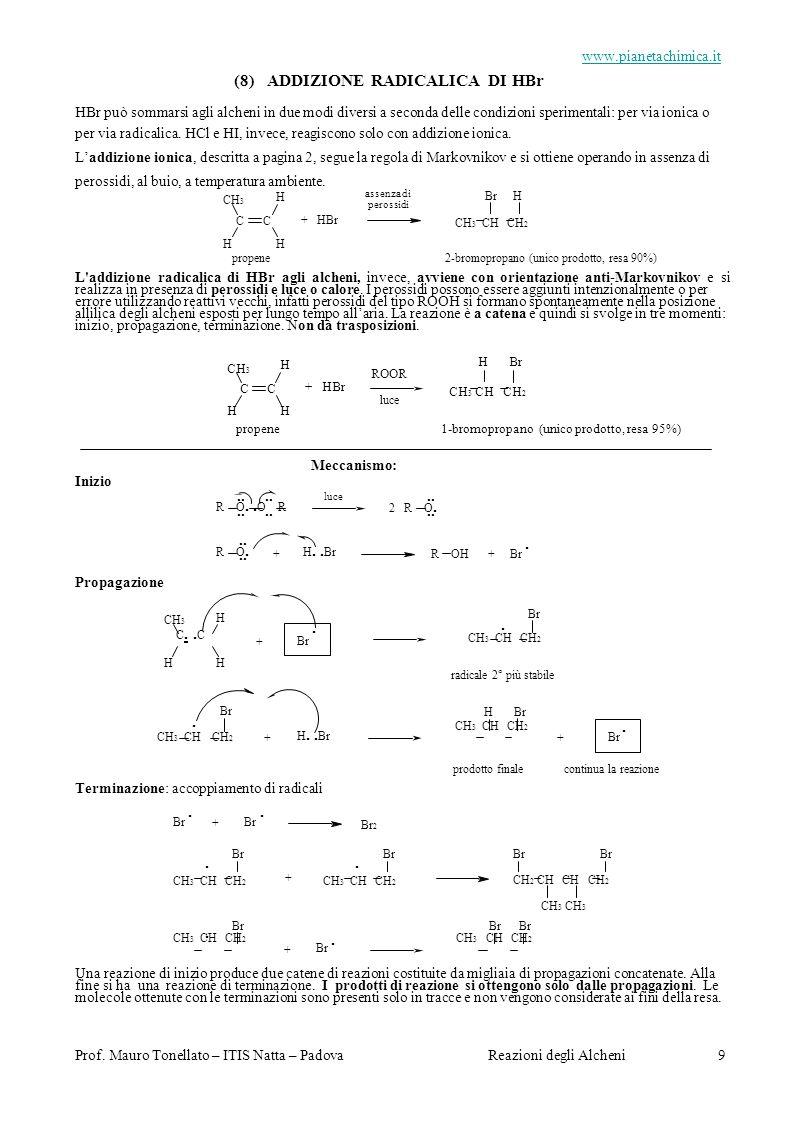 R O.. O R 2 R O. R O.. Prof. Mauro Tonellato – ITIS Natta – PadovaReazioni degli Alcheni 9 www.pianetachimica.it (8) ADDIZIONE RADICALICA DI HBr HBr p