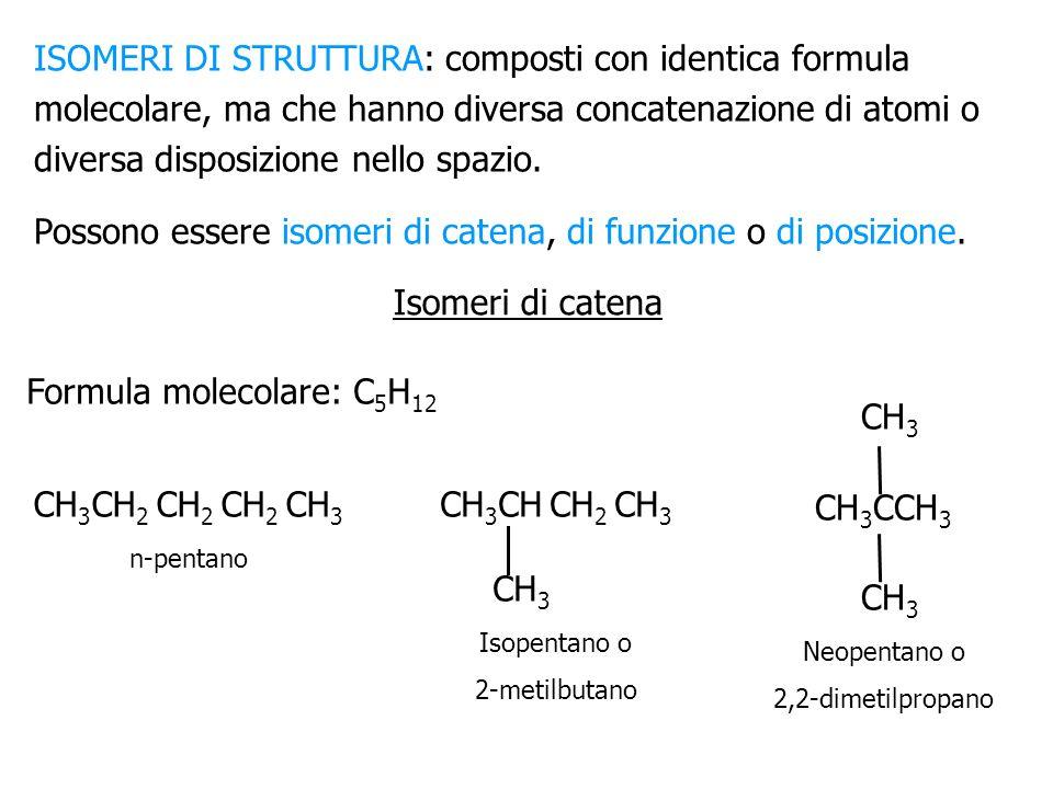 ISOMERI DI STRUTTURA: composti con identica formula molecolare, ma che hanno diversa concatenazione di atomi o diversa disposizione nello spazio. Poss