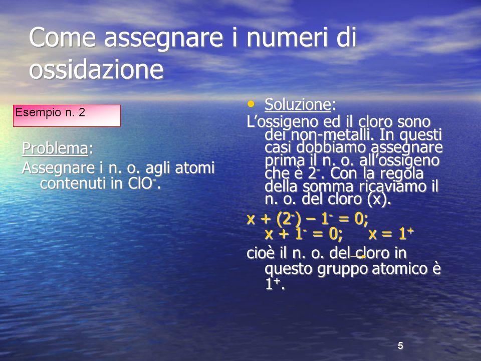 6 Come assegnare il numero di ossidazione Problema: Qual è il n.