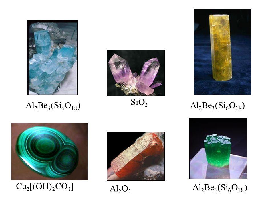 Al 2 O 3 SiO 2 Cu 2 [(OH) 2 CO 3 ] Al 2 Be 3 (Si 6 O 18 )