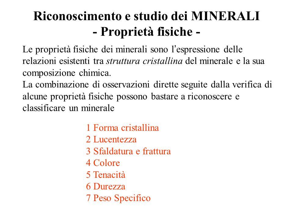 Riconoscimento e studio dei MINERALI - Proprietà fisiche - Le proprietà fisiche dei minerali sono l espressione delle relazioni esistenti tra struttur