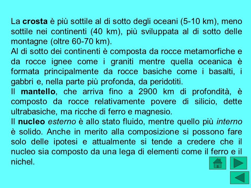 La crosta è più sottile al di sotto degli oceani (5-10 km), meno sottile nei continenti (40 km), più sviluppata al di sotto delle montagne (oltre 60-7