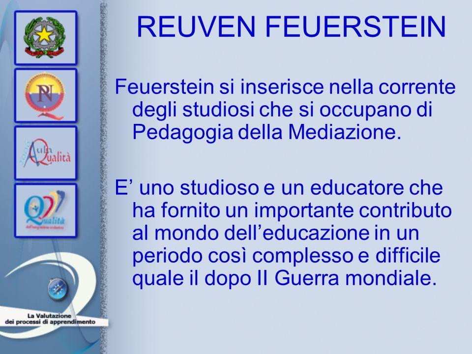 REUVEN FEUERSTEIN Feuerstein si inserisce nella corrente degli studiosi che si occupano di Pedagogia della Mediazione. E uno studioso e un educatore c