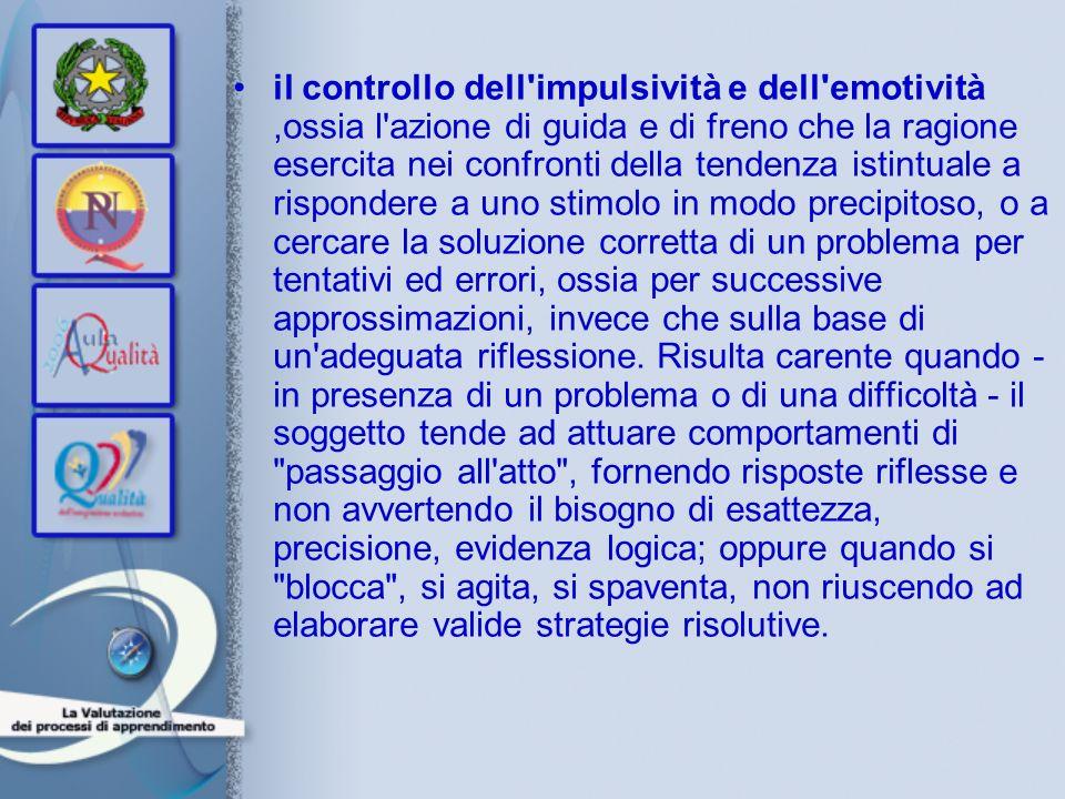 il controllo dell'impulsività e dell'emotività,ossia l'azione di guida e di freno che la ragione esercita nei confronti della tendenza istintuale a ri