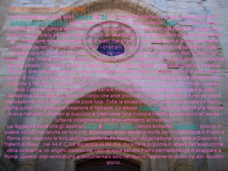 PERSECUZIONI DI NERONE La prima persecuzione sotto Nerone nel 64 fu dovuta alla ricerca di un capro espiatorio per il grande incendio di Roma, come vi