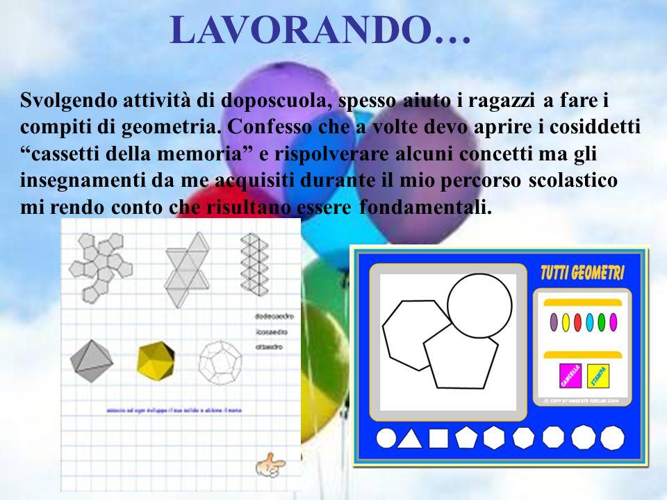 LAVORANDO… Svolgendo attività di doposcuola, spesso aiuto i ragazzi a fare i compiti di geometria.