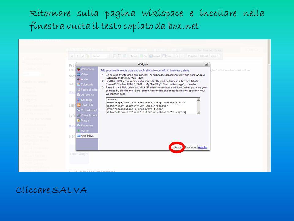 Ritornare sulla pagina wikispace e incollare nella finestra vuota il testo copiato da box.net Cliccare SALVA