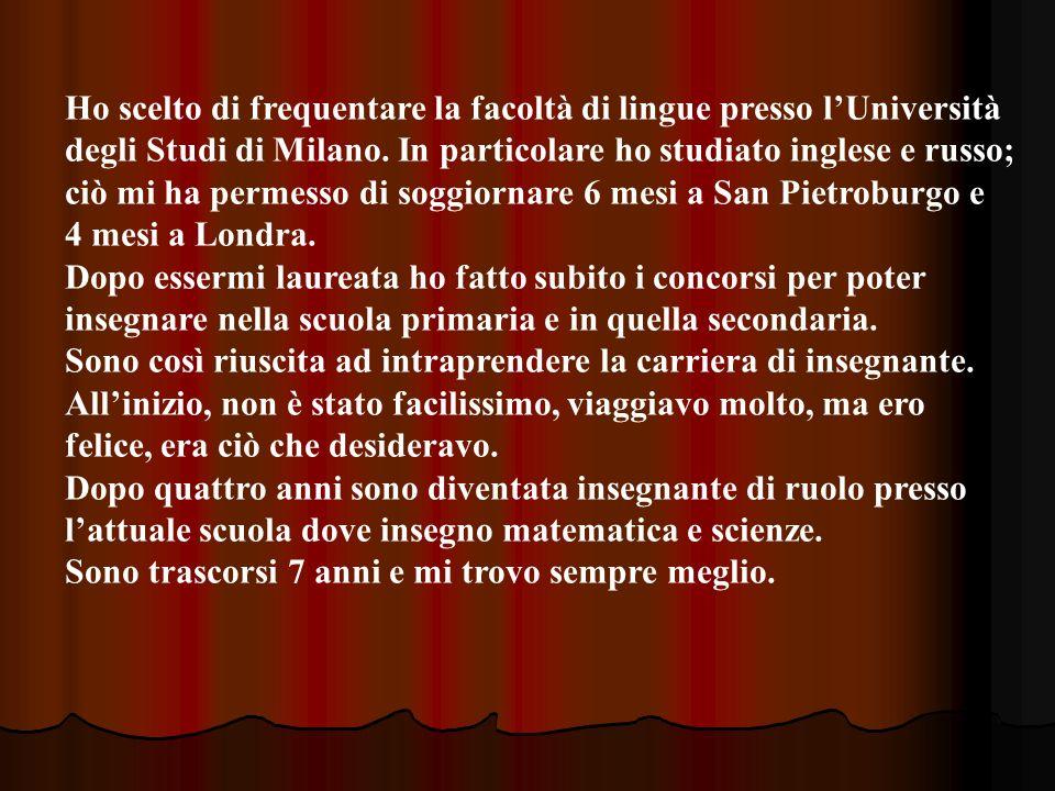 Ho scelto di frequentare la facoltà di lingue presso lUniversità degli Studi di Milano. In particolare ho studiato inglese e russo; ciò mi ha permesso