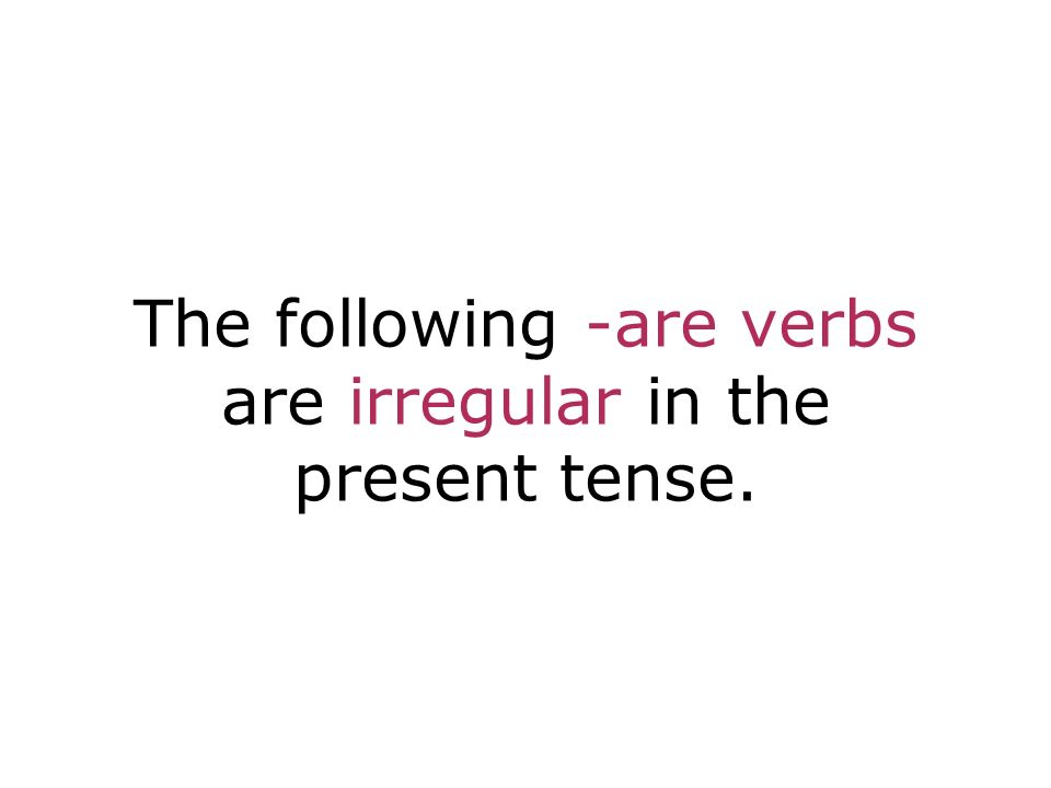 The following -are verbs are irregular in the present tense.