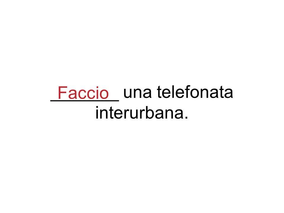_______ una telefonata interurbana. Faccio