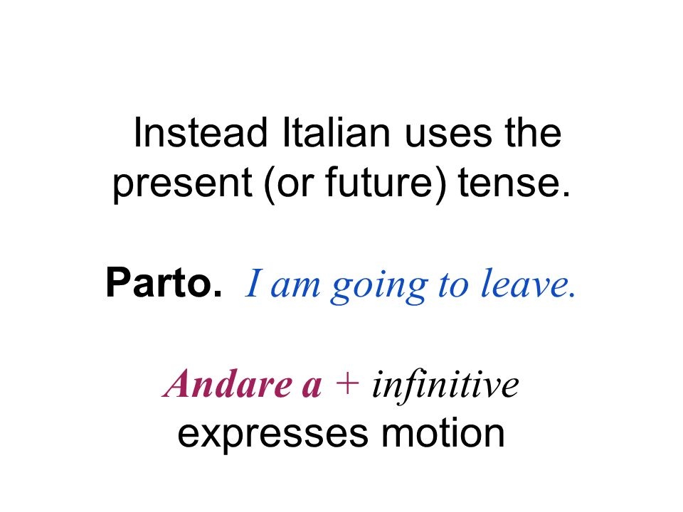 Instead Italian uses the present (or future) tense.