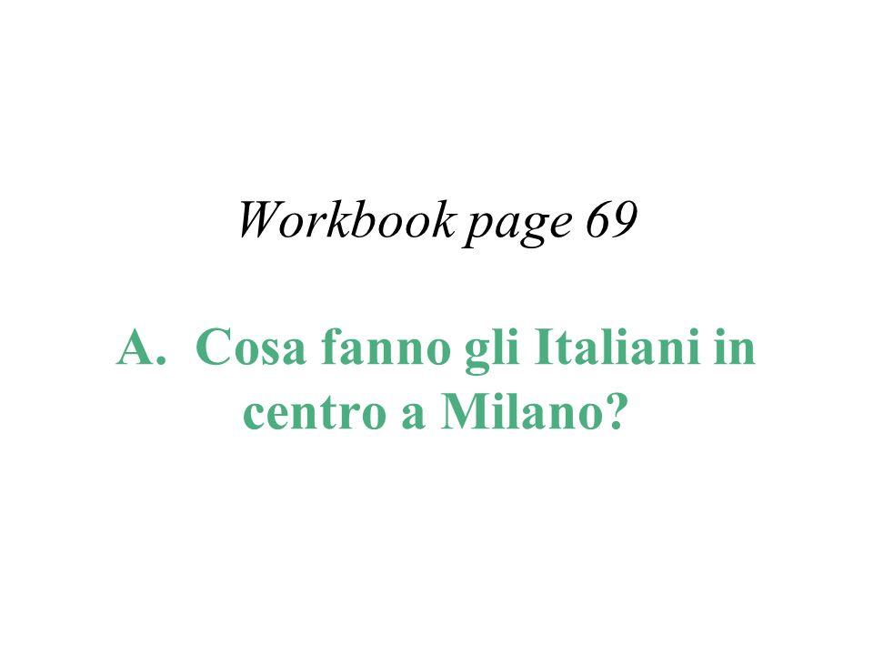 Workbook page 69 A. Cosa fanno gli Italiani in centro a Milano