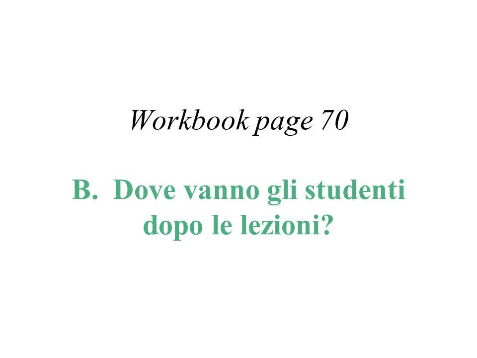Workbook page 70 B. Dove vanno gli studenti dopo le lezioni