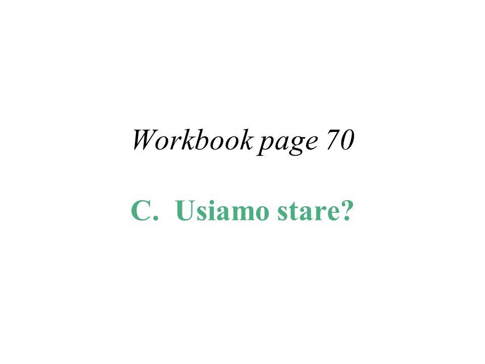 Workbook page 70 C. Usiamo stare?