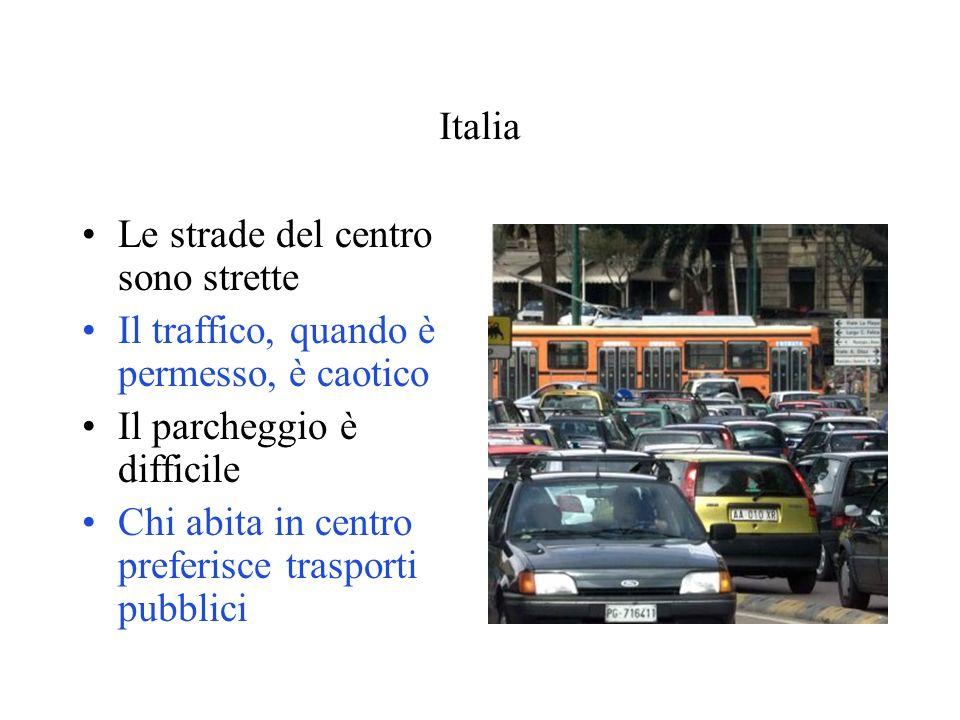 Italia Le strade del centro sono strette Il traffico, quando è permesso, è caotico Il parcheggio è difficile Chi abita in centro preferisce trasporti