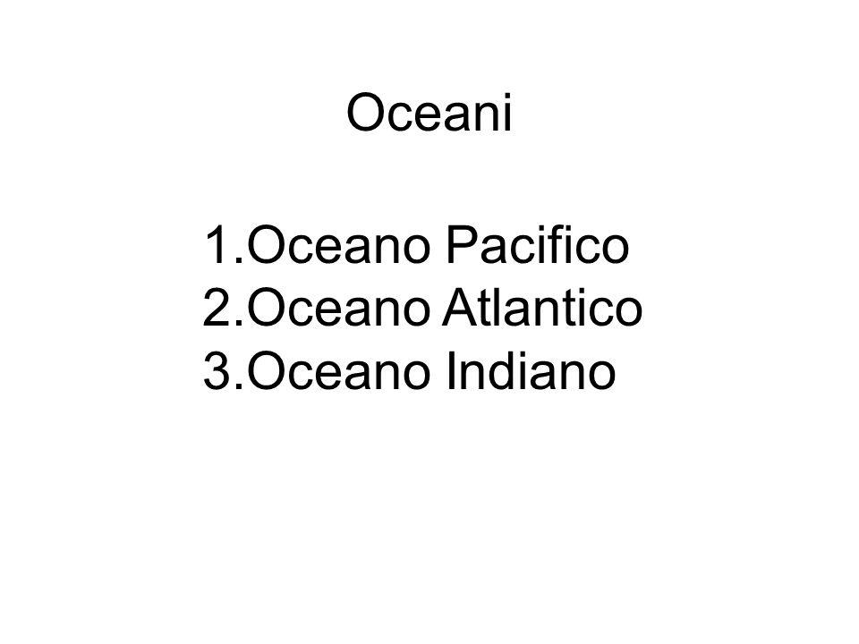 Oceani 1.Oceano Pacifico 2.Oceano Atlantico 3.Oceano Indiano