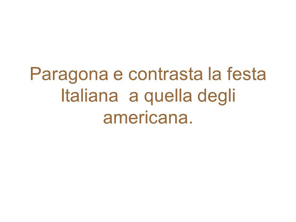 Paragona e contrasta la festa Italiana a quella degli americana.