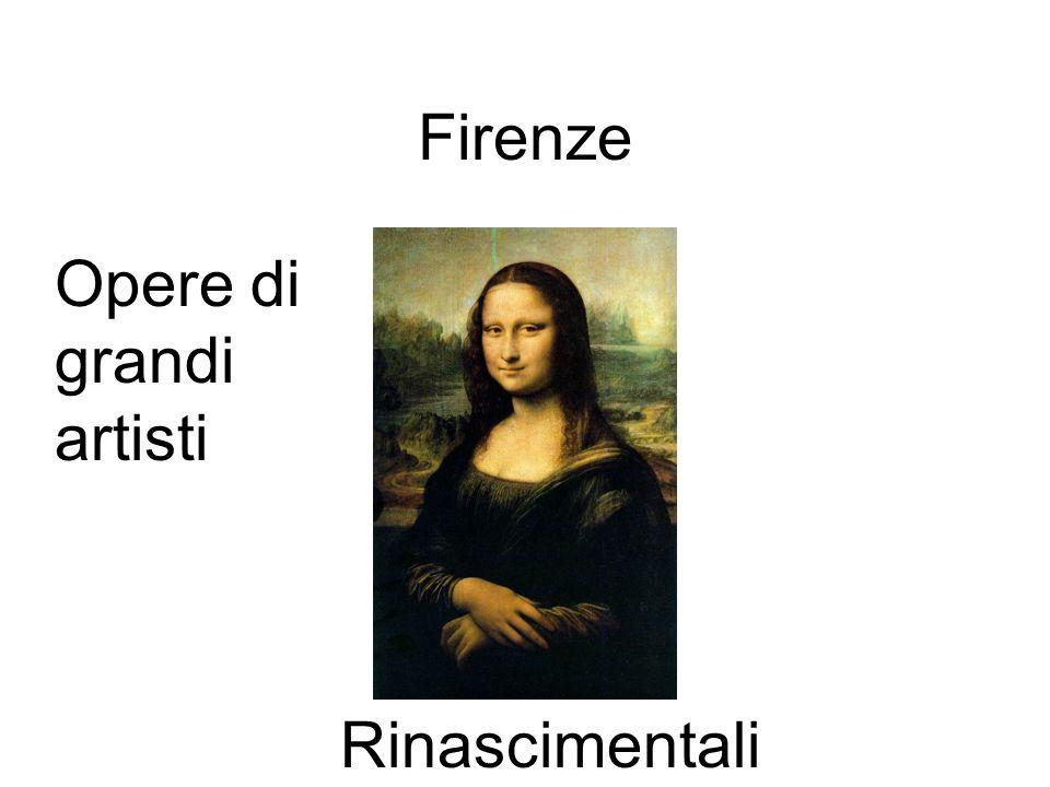 Firenze Opere di grandi artisti Rinascimentali