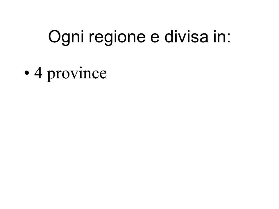 Ogni regione e divisa in: 4 province