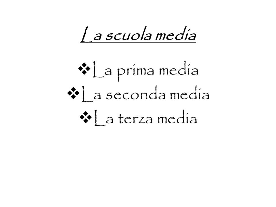 La scuola media La prima media La seconda media La terza media