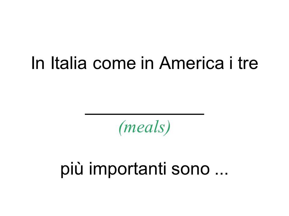 In Italia come in America i tre ____________ (meals) più importanti sono...