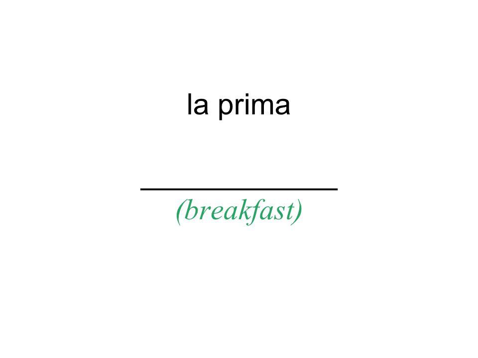 la prima ____________ (breakfast)