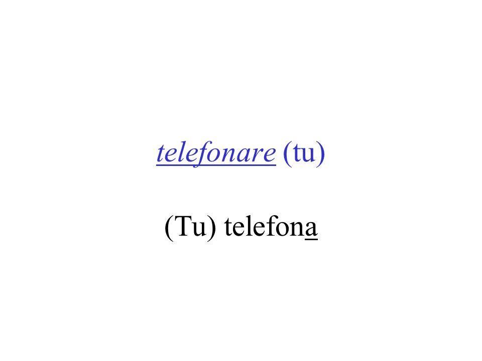 telefonare (tu) (Tu) telefona