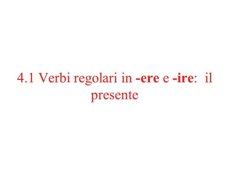 4.1 Verbi regolari in -ere e -ire: il presente