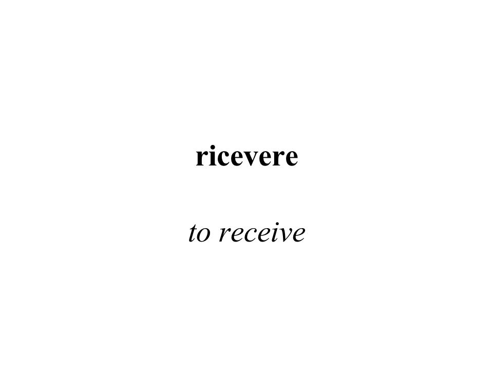 ricevere to receive