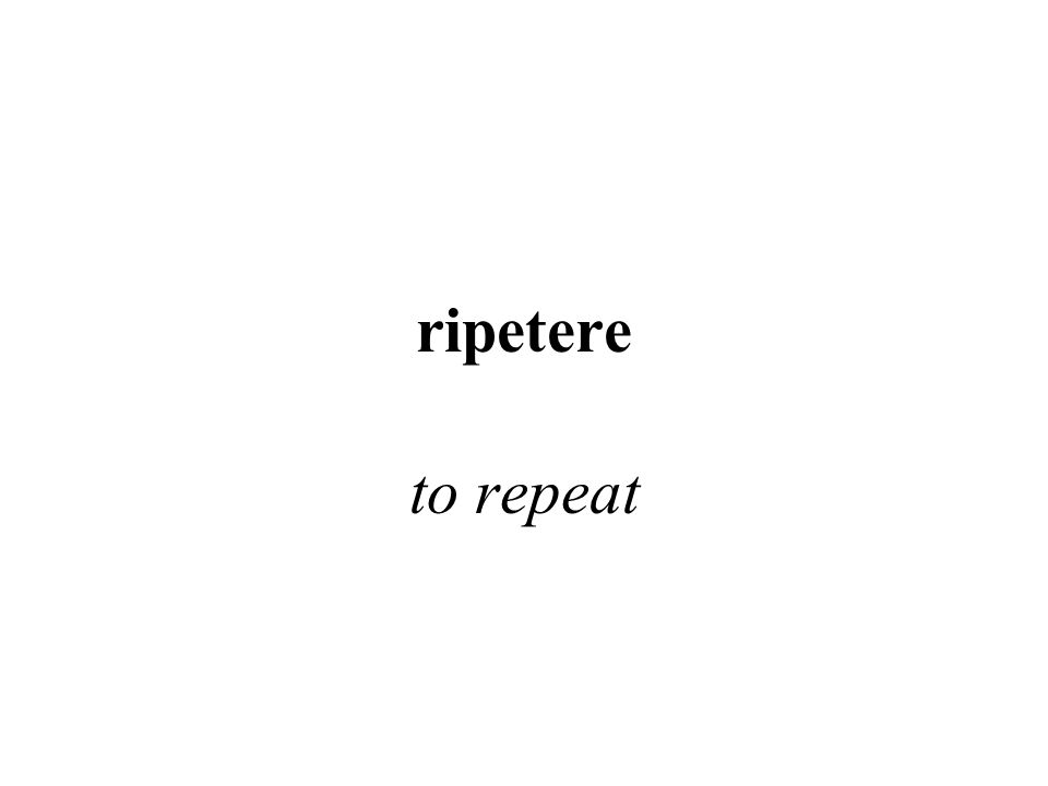 ripetere to repeat