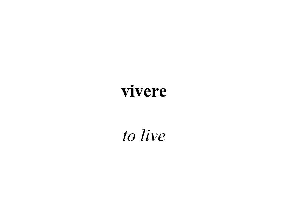 vivere to live