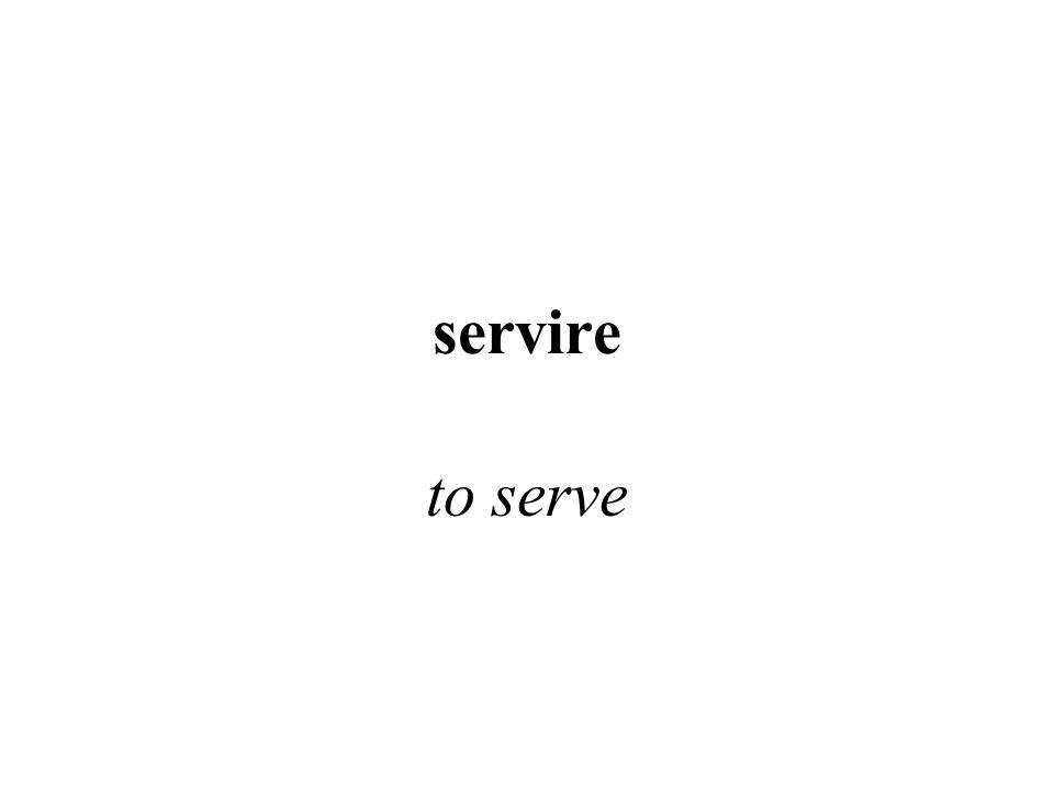 servire to serve