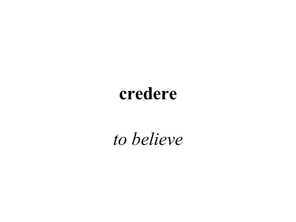 credere to believe