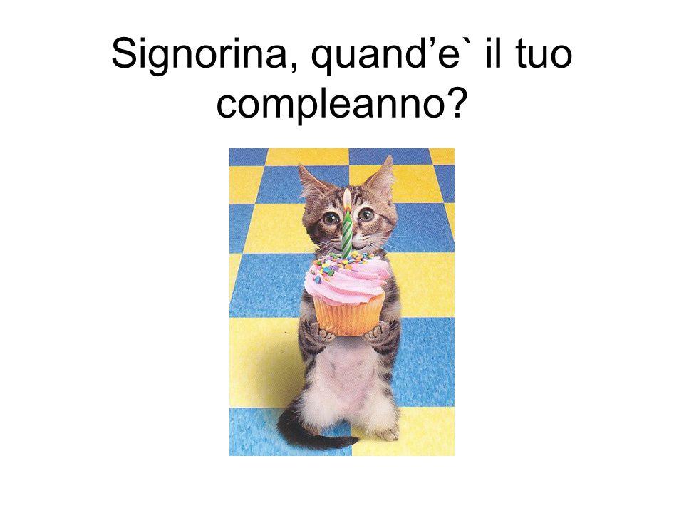 Signorina, quande` il tuo compleanno?