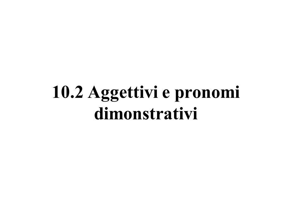 10.2 Aggettivi e pronomi dimonstrativi