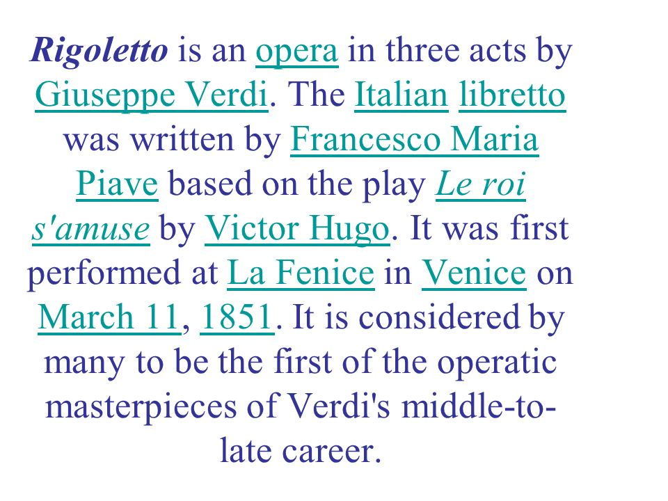 Rigoletto is an opera in three acts by Giuseppe Verdi.