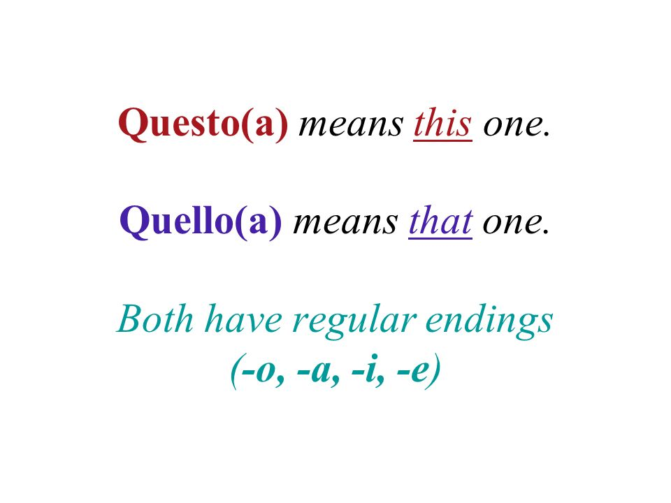 Questo(a) means this one. Quello(a) means that one. Both have regular endings (-o, -a, -i, -e)