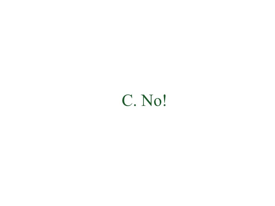 C. No!