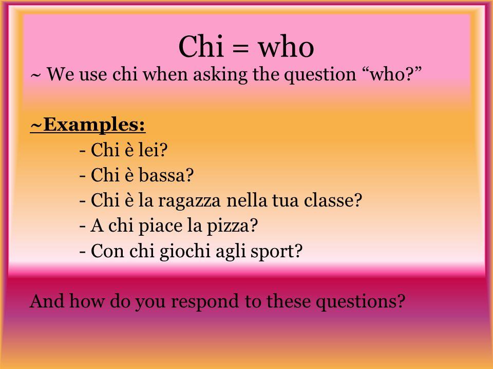 Che cosa = what ~Can also say just che or just cosa ~Examples: - Che giorno è oggi.