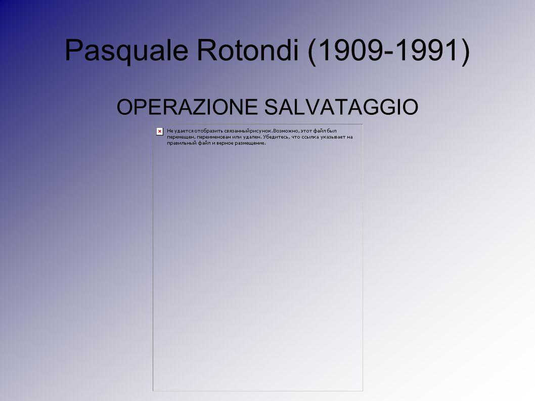 Pasquale Rotondi (1909-1991) OPERAZIONE SALVATAGGIO