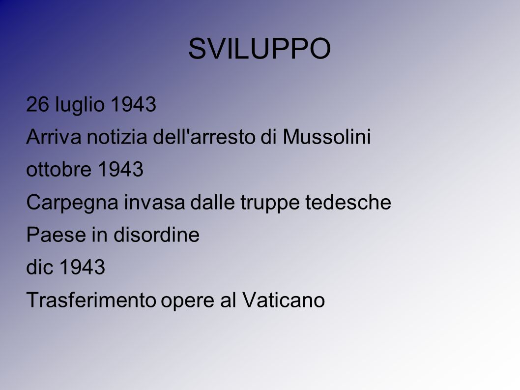 SVILUPPO 26 luglio 1943 Arriva notizia dell'arresto di Mussolini ottobre 1943 Carpegna invasa dalle truppe tedesche Paese in disordine dic 1943 Trasfe