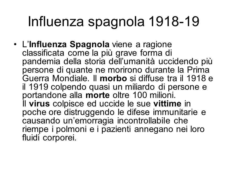 Influenza spagnola 1918-19 LInfluenza Spagnola viene a ragione classificata come la più grave forma di pandemia della storia dellumanità uccidendo più