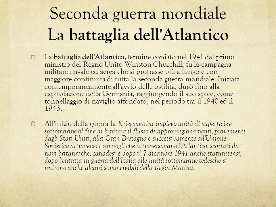 Seconda guerra mondiale La battaglia dell'Atlantico La battaglia dell'Atlantico, termine coniato nel 1941 dal primo ministro del Regno Unito Winston C