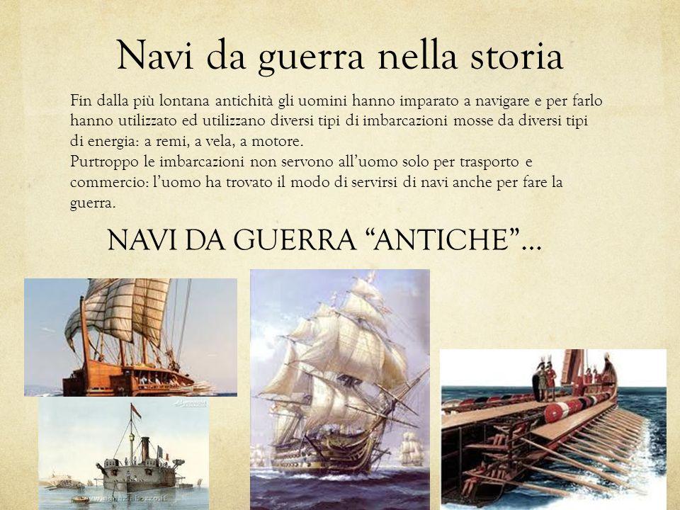 Navi da guerra nella storia Fin dalla più lontana antichità gli uomini hanno imparato a navigare e per farlo hanno utilizzato ed utilizzano diversi ti