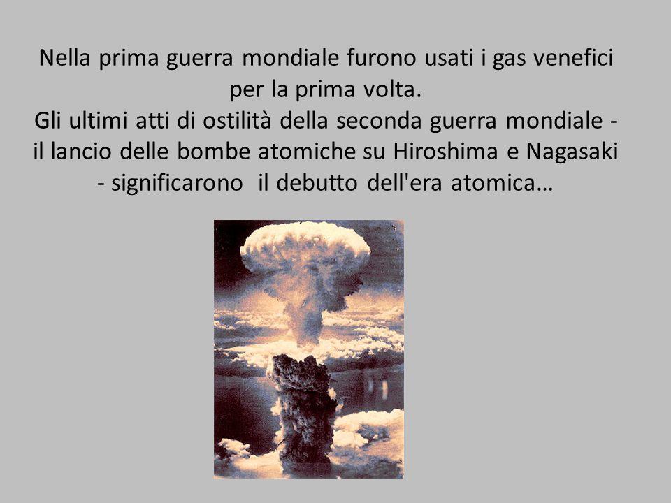 Nella prima guerra mondiale furono usati i gas venefici per la prima volta. Gli ultimi atti di ostilità della seconda guerra mondiale - il lancio dell