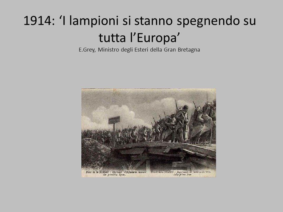 1914: I lampioni si stanno spegnendo su tutta lEuropa E.Grey, Ministro degli Esteri della Gran Bretagna