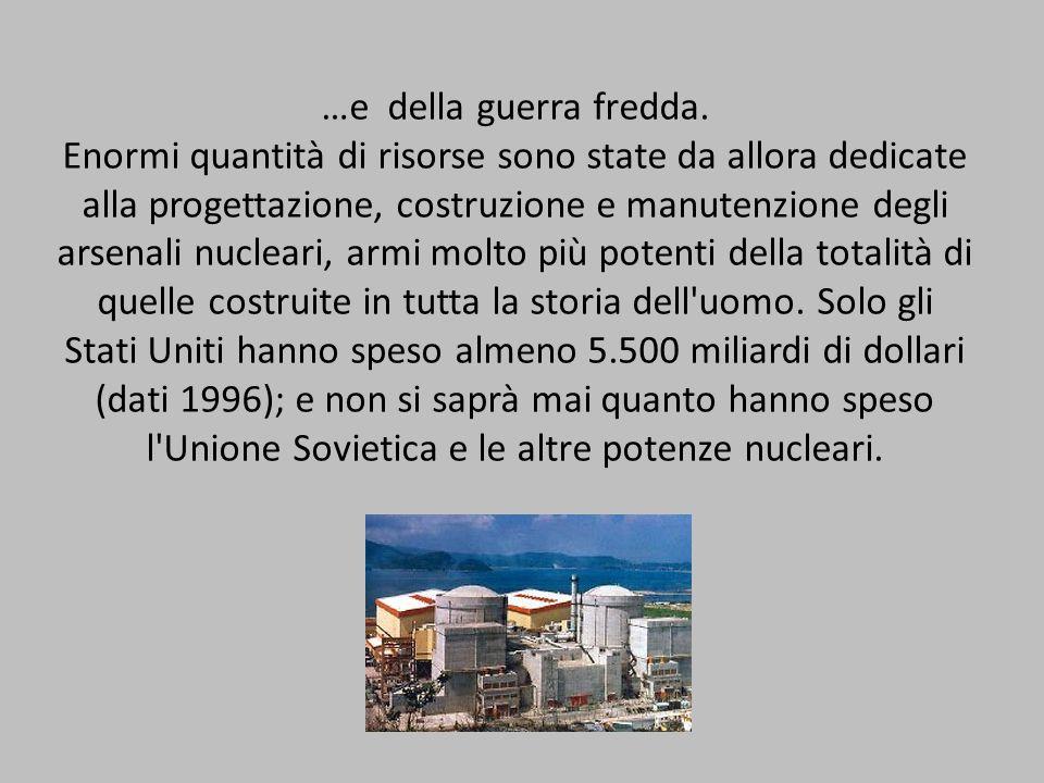 …e della guerra fredda. Enormi quantità di risorse sono state da allora dedicate alla progettazione, costruzione e manutenzione degli arsenali nuclear