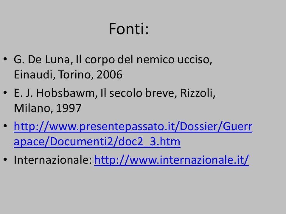 Fonti: G. De Luna, Il corpo del nemico ucciso, Einaudi, Torino, 2006 E. J. Hobsbawm, Il secolo breve, Rizzoli, Milano, 1997 http://www.presentepassato