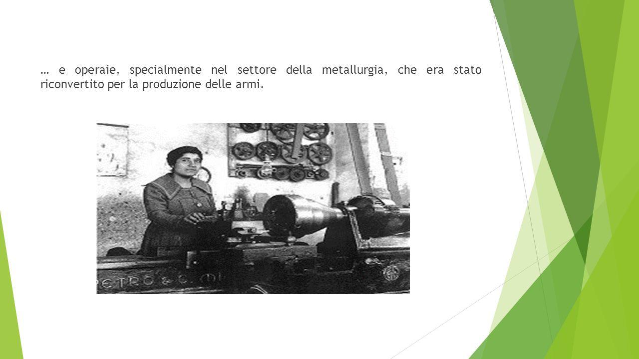 … e operaie, specialmente nel settore della metallurgia, che era stato riconvertito per la produzione delle armi.