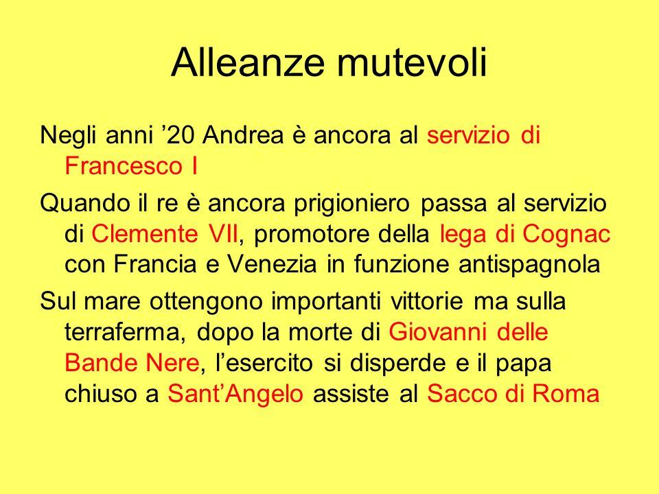 Alleanze mutevoli Negli anni 20 Andrea è ancora al servizio di Francesco I Quando il re è ancora prigioniero passa al servizio di Clemente VII, promot